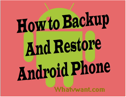 How To Backup Android Phone And Restore (Apps & Contacts) - Whatvwant