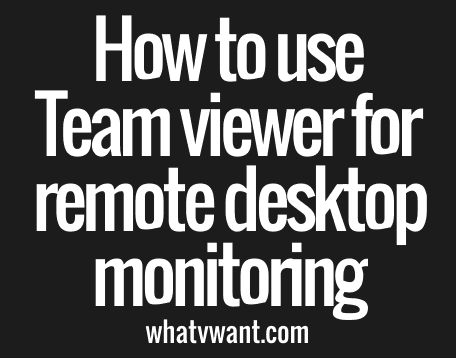 How To Use TeamViewer For Remote Desktop Connection - Whatvwant