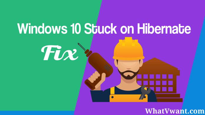 Fix For Windows 10 Stuck On Hibernating - Whatvwant
