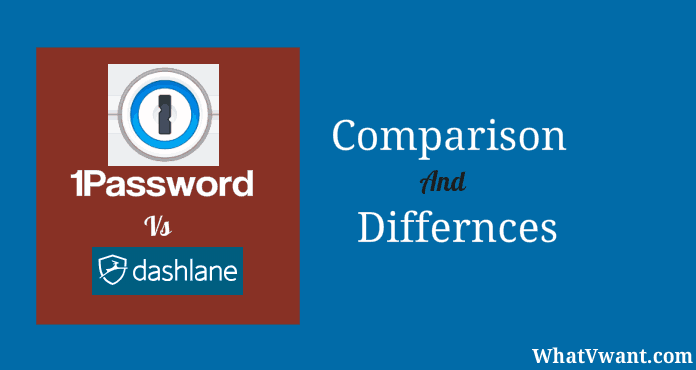 Dashlane Vs 1Password: Comparison And Differences - Whatvwant